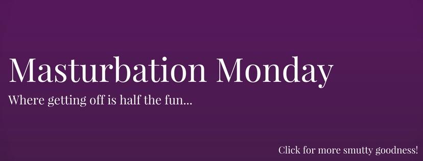 Link to Masturbation Monday collection