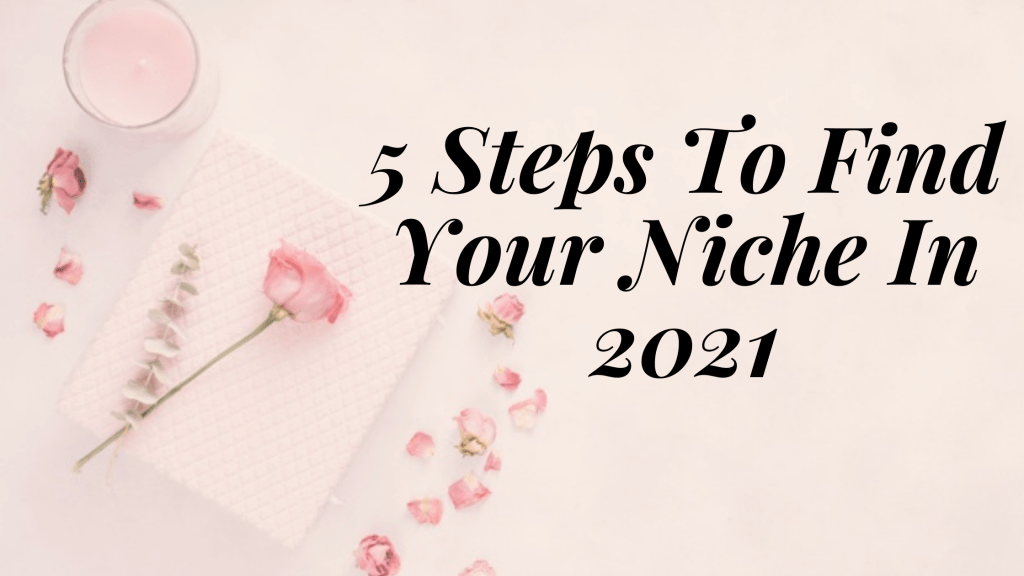 5 Steps To Find Your Niche In 2021