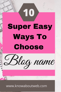 Read more about the article 10 Super Easy Ways In Choosing Your Blog Name in 2021