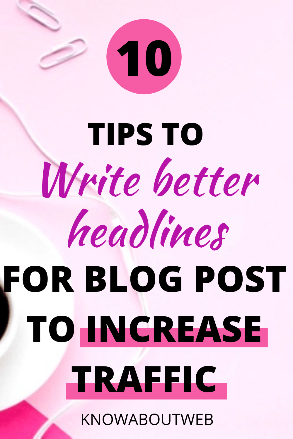 10 Tips To Write Better Headlines To Increase Traffic