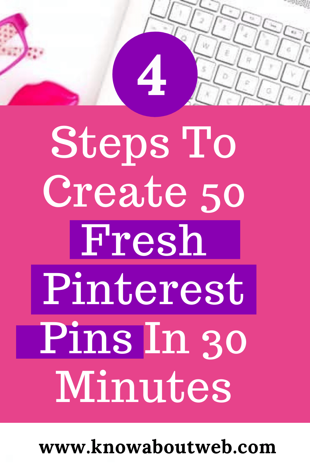 Read more about the article 4 Steps to Create 50 Fresh Pinterest Pins In 30 Minutes