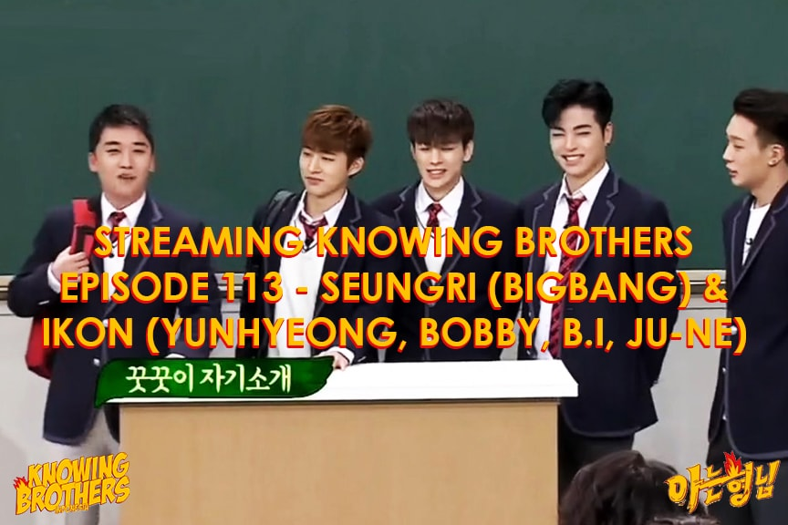 Nonton streaming online & download Knowing Bros eps 113 bintang tamu Seungri & iKON subtitle bahasa Indonesia