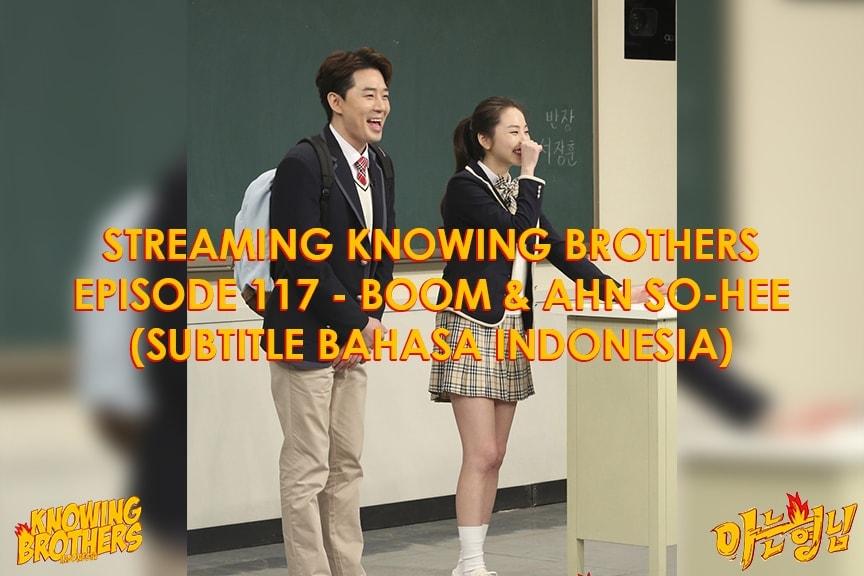 Nonton streaming online & download Knowing Bros eps 117 bintang tamu Boom & Ahn So-hee subtitle bahasa Indonesia