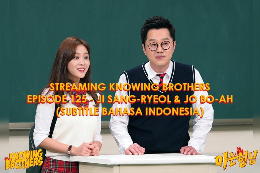 Nonton streaming online & download Knowing Bros eps 125 bintang tamu Ji Sang-ryeol & Jo Bo-ah subtitle bahasa Indonesia