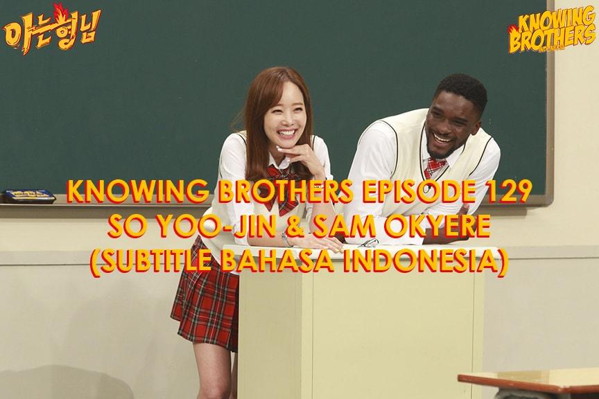 Nonton streaming online & download Knowing Bros eps 129 bintang tamu So Yoo-jin & Sam Okyere subtitle bahasa Indonesia