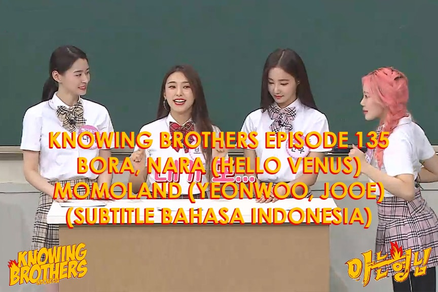 Nonton streaming online & download Knowing Bros eps 135 bintang tamu Bora, Nara (Hello Venus) & Momoland (Yeonwoo, JooE) subtitle bahasa Indonesia