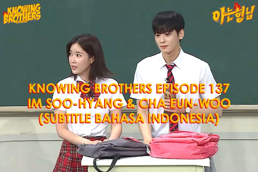 Nonton streaming online & download Knowing Bros eps 137 bintang tamu Im Soo-hyang & Cha Eun-woo (Astro) subtitle bahasa Indonesia