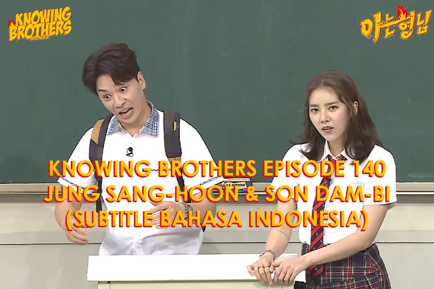 Nonton streaming online & download Knowing Bros eps 140 bintang tamu Jung Sang-hoon & Son Dam-bi subtitle bahasa Indonesia