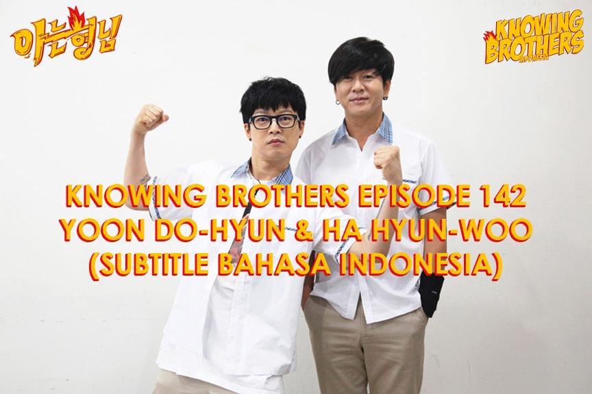 Nonton streaming online & download Knowing Bros eps 142 bintang tamu Yoon Do-hyun & Ha Hyun-woo subtitle bahasa Indonesia