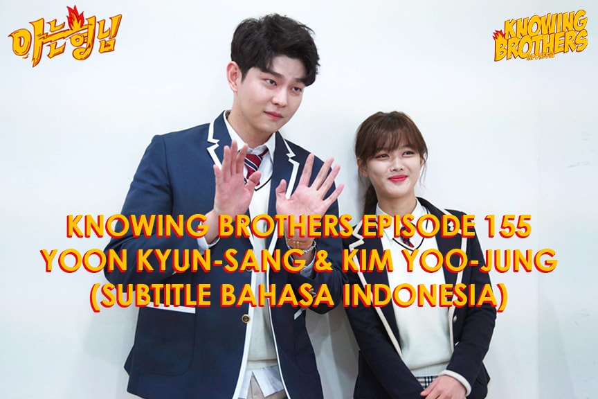 Nonton streaming online & download Knowing Bros eps 155 bintang tamu Yoon Kyun-sang & Kim Yoo-jung subtitle bahasa Indonesia