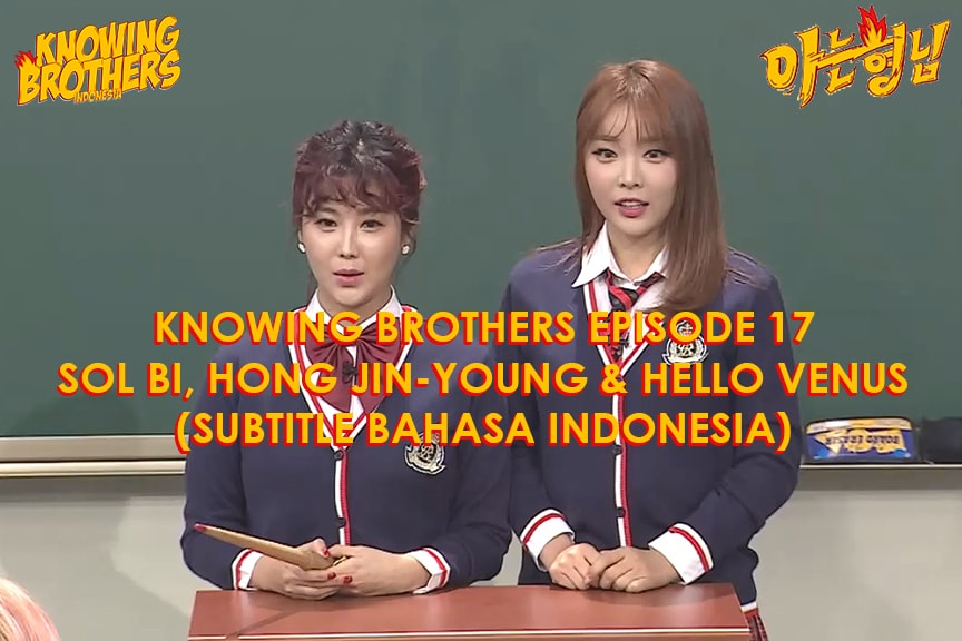 Nonton streaming online & download Knowing Bros eps 17 bintang tamu Solbi, Hong Jin-young & Hello Venus subtitle bahasa Indonesia