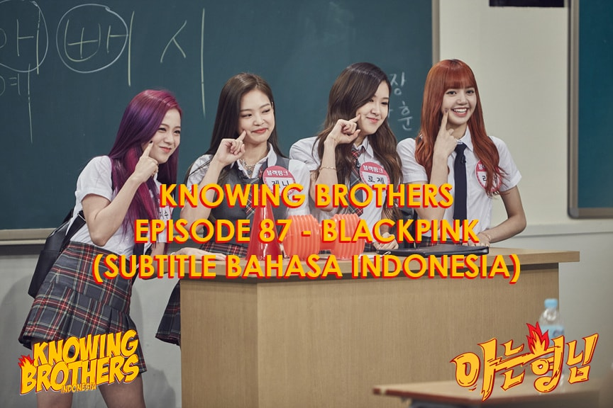 Nonton streaming online & download Knowing Bros eps 87 bintang tamu Black Pink subtitle bahasa Indonesia