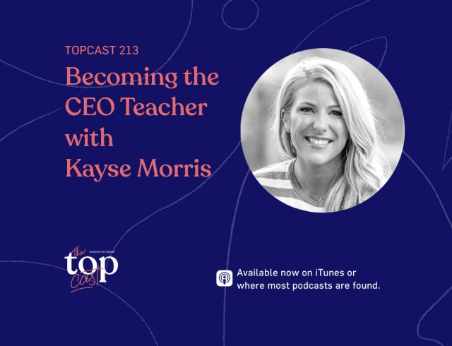 TopCast 213 - Becoming the CEO Teacher with Kayse Morris