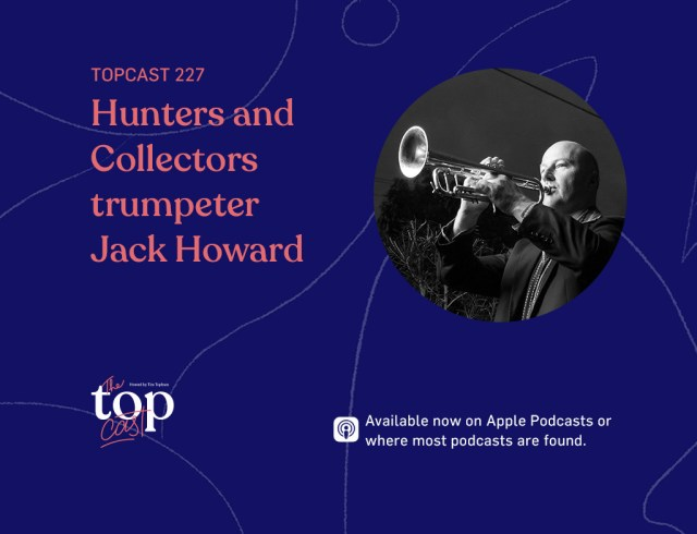 TopCast 227 - Hunters and Collectors Trumpeter Jack Howard