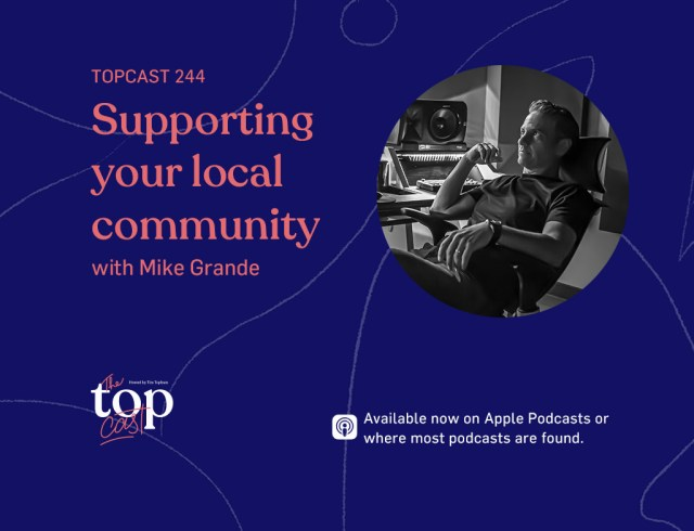 TopCast 244 - Supporting your local community with Mike Grande