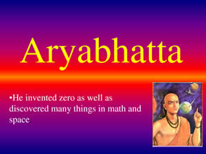 Aryabhatta Invented The Number Zero 0
