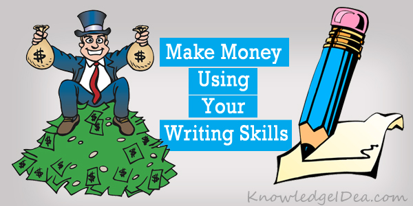 How To Make Money Using Your Writing Skills