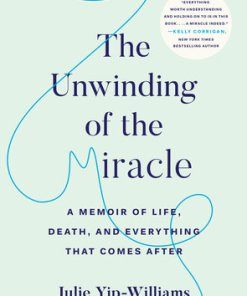 The Unwinding of the Miracle-A Memoir of Life, Death, and Everything That Comes After