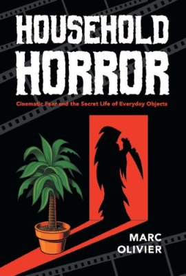 Household Horror: Cinematic Fear and the Secret Life of Everyday Objects