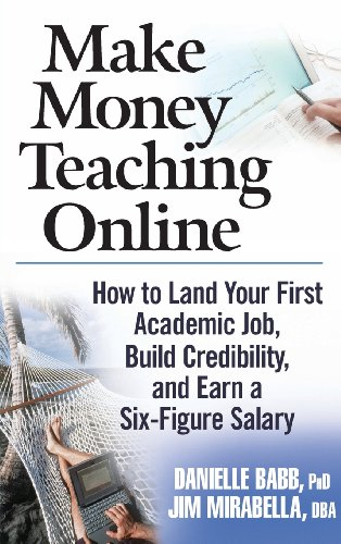 Make Money Teaching Online: How to Land Your First Academic Job, Build Credibility, and Earn a Six-Figure Salary