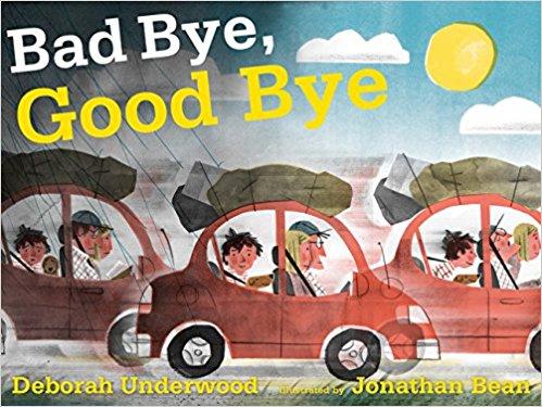 """Cover of """"Bad Bye, Good Bye"""" by Deborah underwood and Jonathan Bean"""