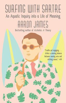 Surfing With Sartre, Aaron James