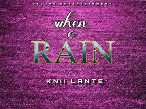 "Knii Lante releases ""When e Rain"" – Dedicated to flood victims"