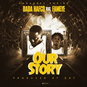 "Dada Hafco Features Fameye in New Single ""Our Story"""