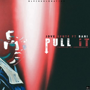 Jove Kente Officially Announces His First Single In 2020., PULL IT, Featuring Bani