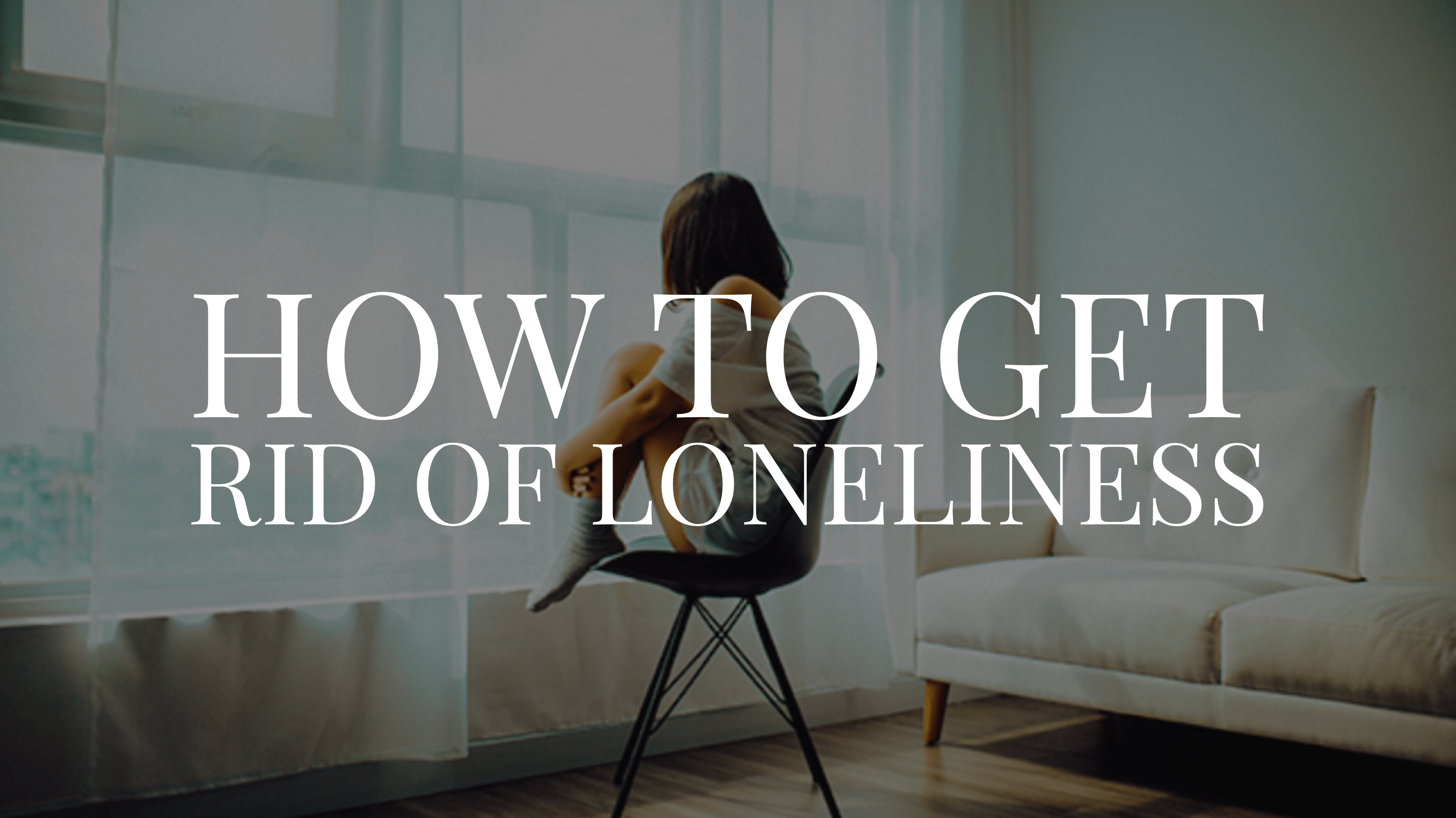 How to Get Rid of Loneliness – Osafo Daniel Writes
