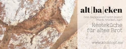 Blog-Event CXLIV - altbacken {Resteküche für altes Brot}
