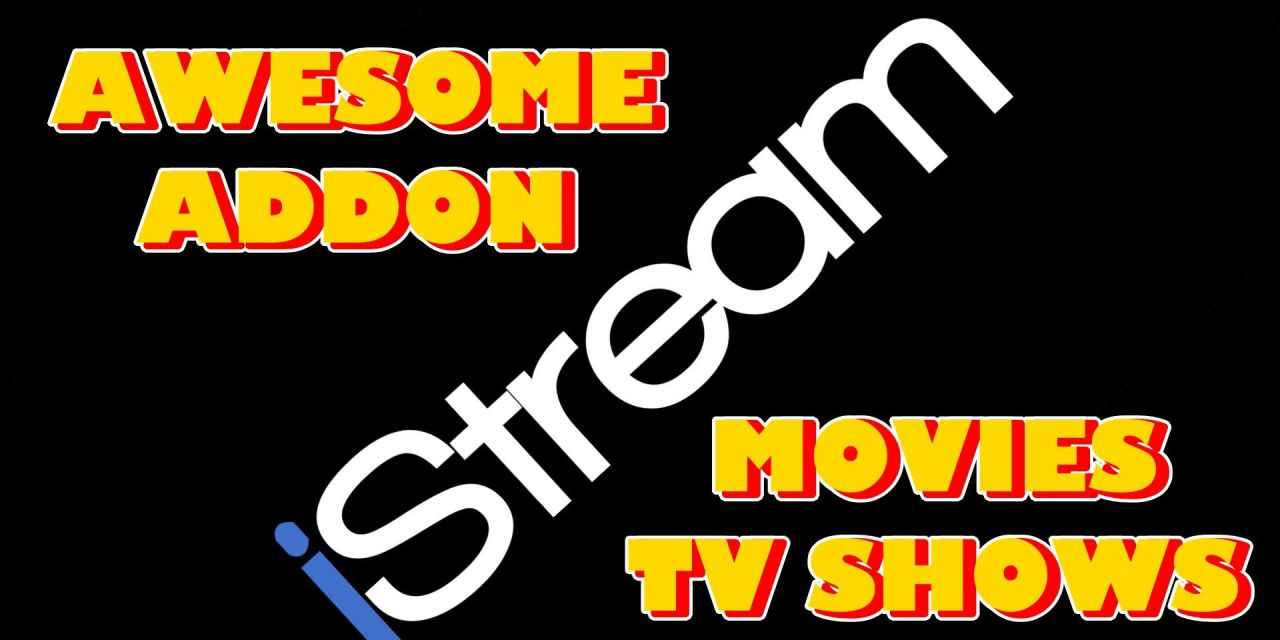 ISTREAM ADDON – A MUST HAVE FOR MOVIES & TV SHOWS