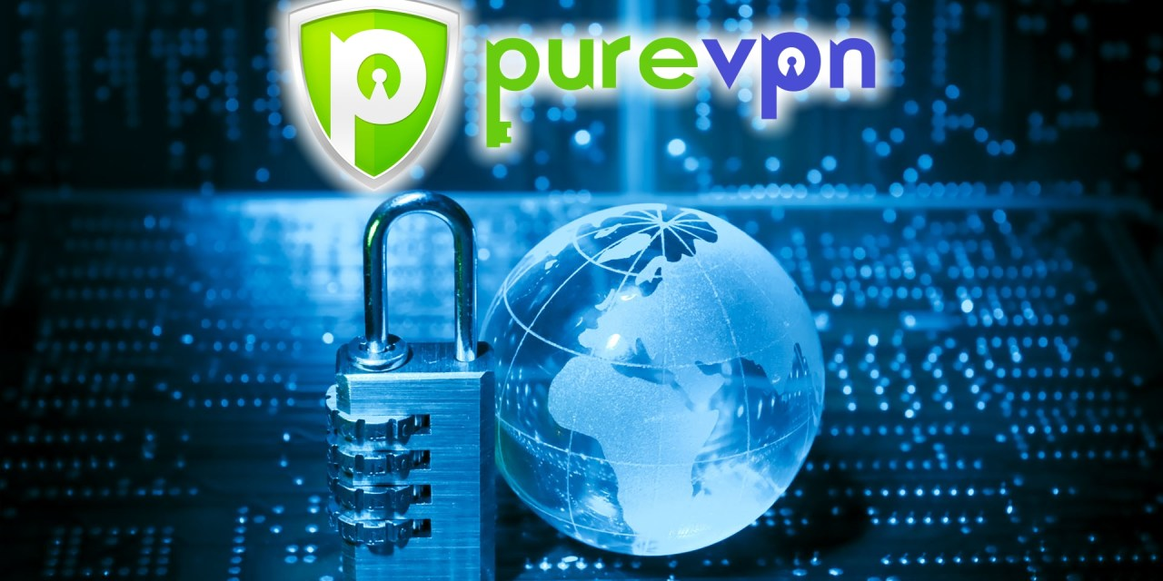 PUREVPN – YES YOU DO NEED A VPN !