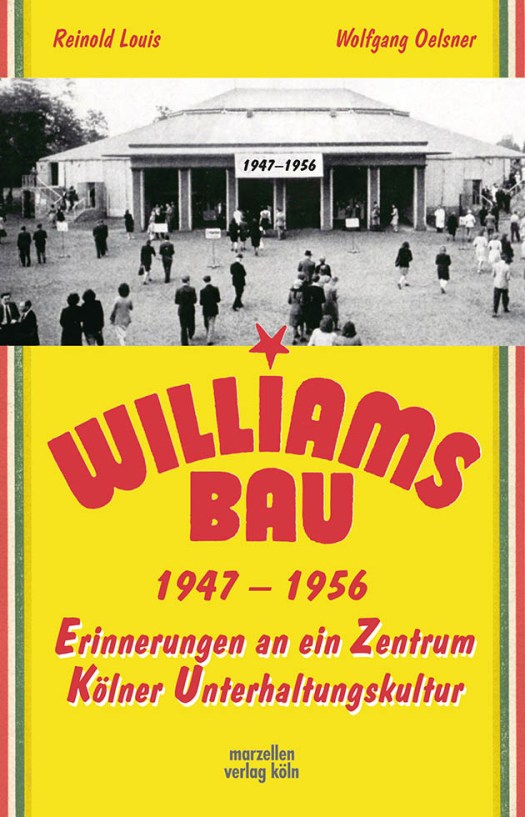 Reinhold Louis / Wolfgang Oelsner: Williamsbau, Erinnerungen an ein Zentrum Kölner Unterhaltungskultur, erschienen im Marzellen Verlag