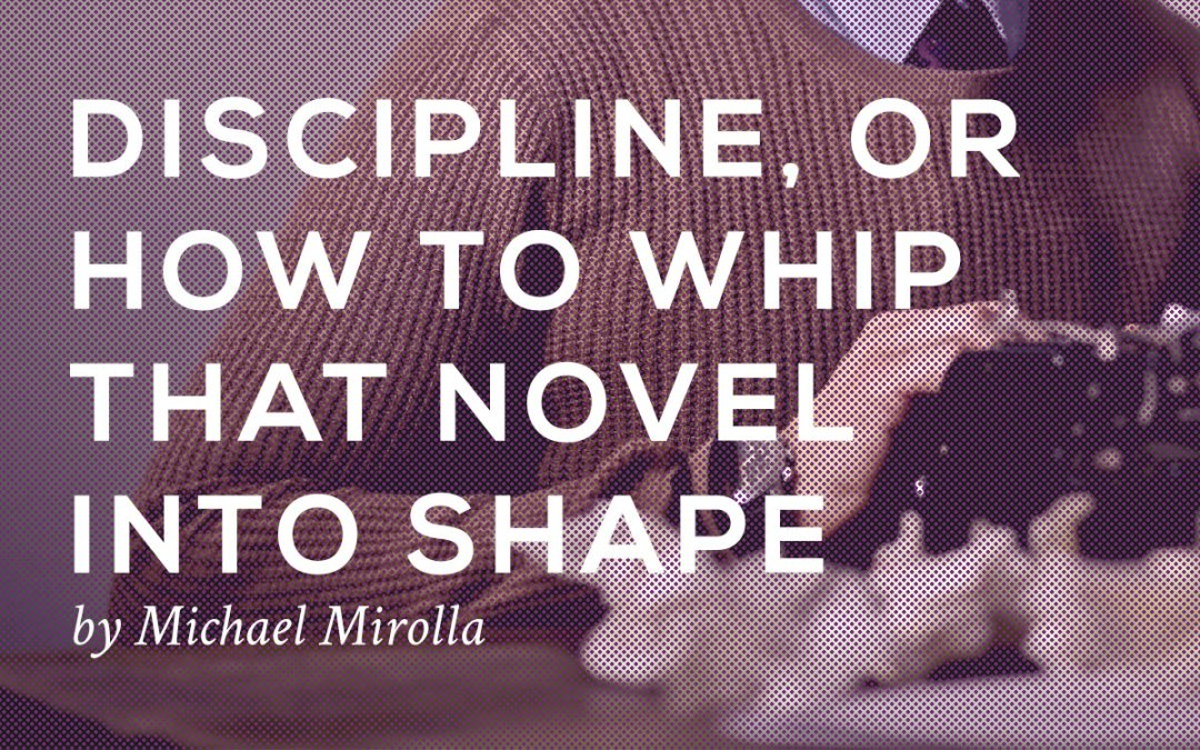 Discipline, or How to Whip That Novel into Shape by Michael Mirolla