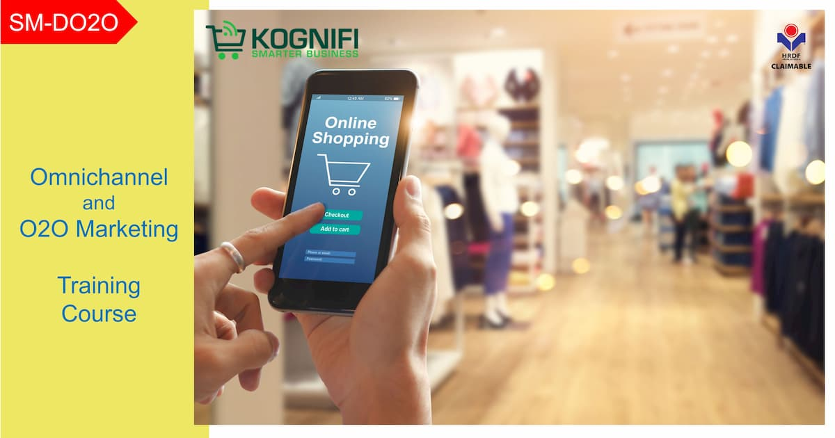 Omnichannel and O2O Marketing Training Course HRDF Claimable Kognifi