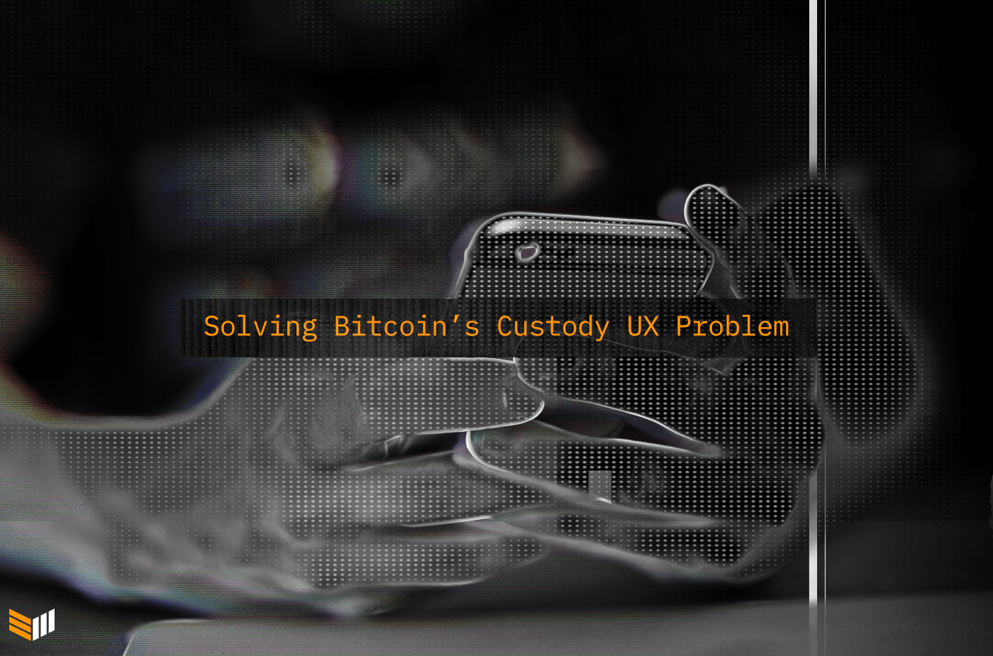 We Must Solve Bitcoin's Custody UX Problem