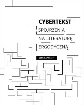 Espen Aarseth / Cybertekst. Spojrzenia na literaturę ergodyczną / Ha!Art
