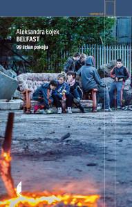 Aleksandra Łojek / Belfast. 99 ścian pokoju / Wydawnictwo Czarne