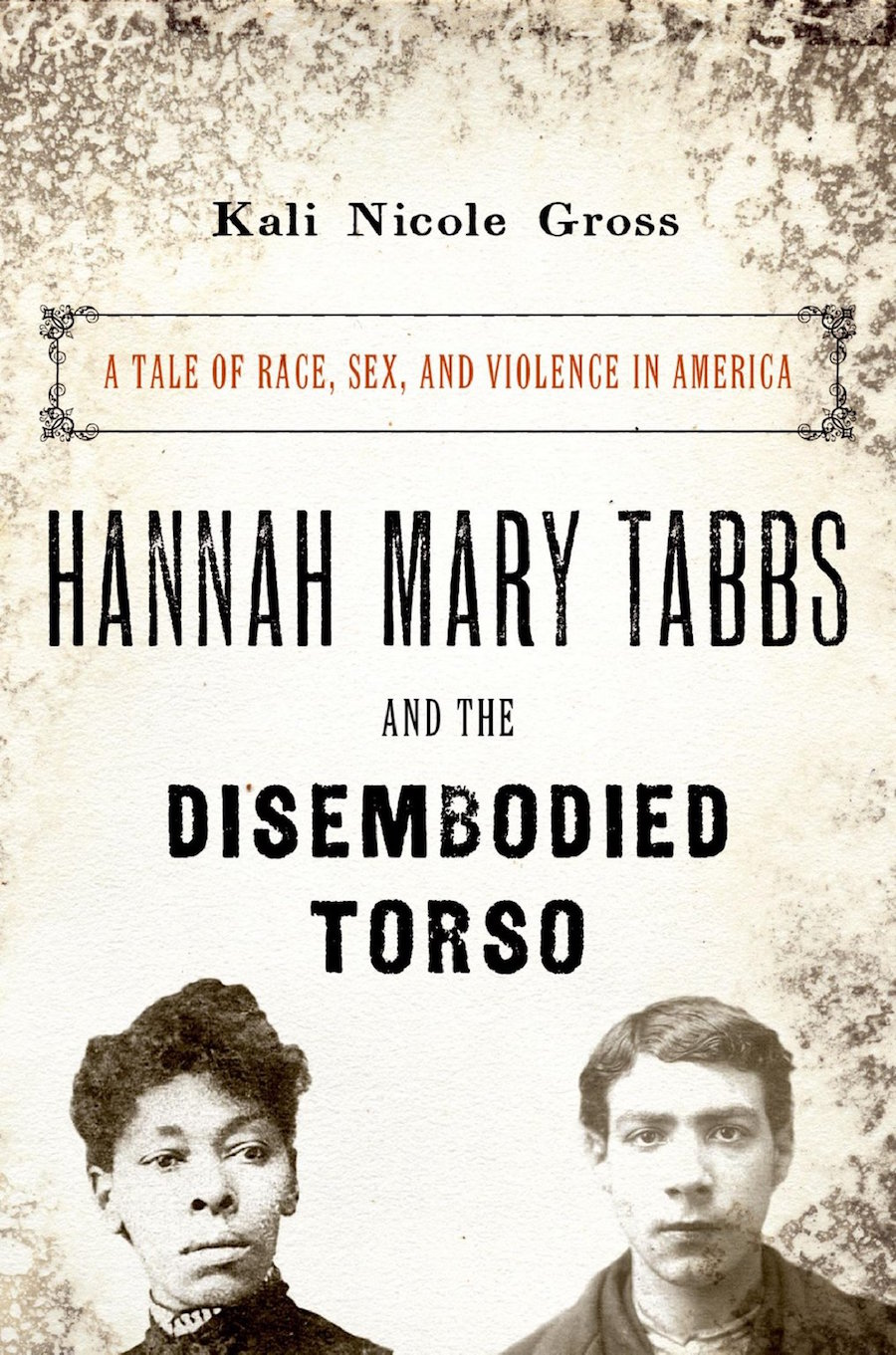 Kali Nicole Gross, Hannah Mary Tabbs and the Disembodied Torso: A Tale of Race, Sex, and Violence in America, African American Literature, KOLUMN Magazine, KOLUMN