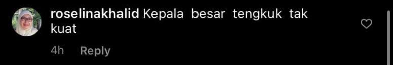"May be an image of 1 person and text that says ""roselinakhalid Kepala besar tengkuk tak kuat 4h Reply"""