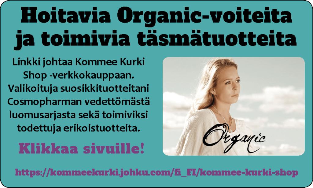 Hoitavia Organic-voiteita ja toimivia täsmätuotteita, klikkaa sivuille!