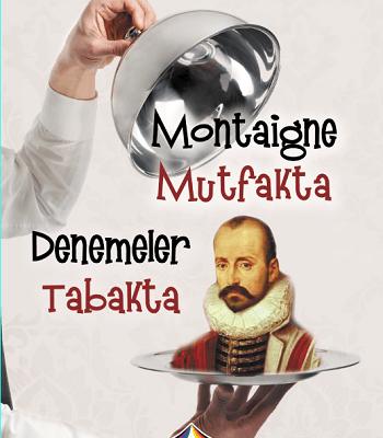 Montaigne Mutfakta Denemeler Tabakta – Bahar Yaka