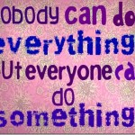 nobody can do everything…