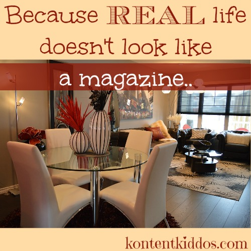 Why do we believe that our house should look like a magazine at every moment of every day? Have you ever considered how ridiculous that is?