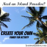 Island Paradise – Family Fun Activity