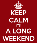 KEEP CALM ITS A LONG WEEKEND.png