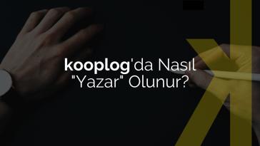 """kooplog'da Nasıl """"Blog Yazarı"""" Olunur?"""