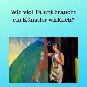 Wie viel Talent braucht ein Künstler wirklich