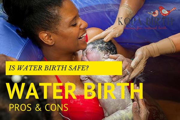 IS WATER BIRTH SAFE? WATER BIRTH PROS AND CONS